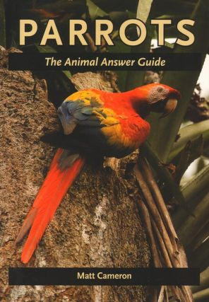 Parrots: the animal answer guide. Matt Cameron