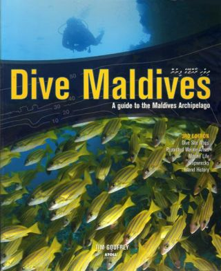 Dive Maldives: a guide to the Maldives Archipelago. Tim Godfrey
