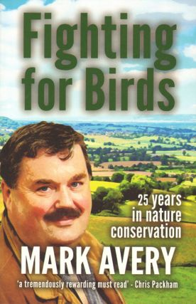 Fighting for birds: 25 years in nature conservation. Mark Avery.