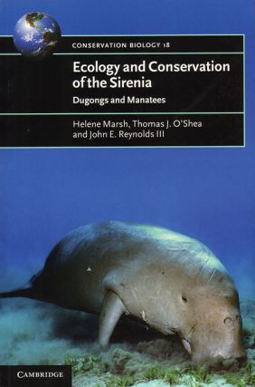Ecology and conservation of the Sirenia: dugongs and manatees. Helene Marsh, Thomas J. O'Shea,...
