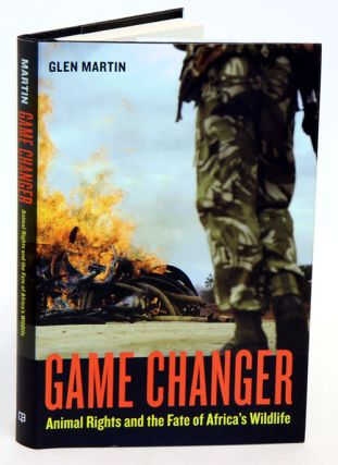 Game changer: animal rights and the fate of Africa's wildlife. Glen Martin.