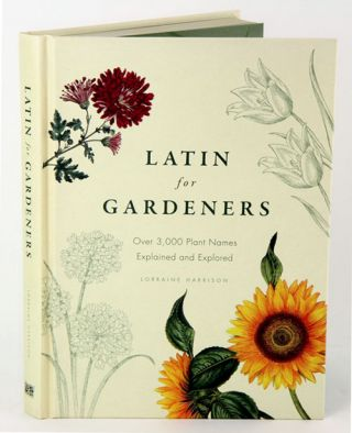 Latin for gardeners: over 3,000 plant names explained and explored. Lorraine Harrison.