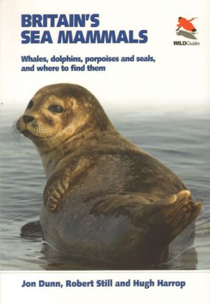 Britain's sea mammals: whales, dolphins, porpoises, and seals and where to find them. Jon Dunn,...