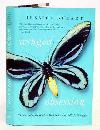 Winged obsession: the pursuit of the world's most notorious butterfly smuggler. Jessica Speart.