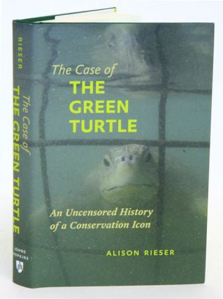 The case of the Green turtle: an uncensored history of a conservation icon. Alison Rieser.