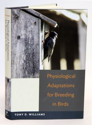Physiological adaptations for breeding in birds. Tony D. Williams