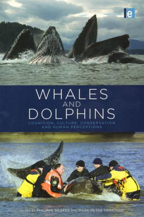 Whales and dolphins: cognition, culture, conservation and human perceptions. Philippa Brakes, Mark Peter Simmonds.