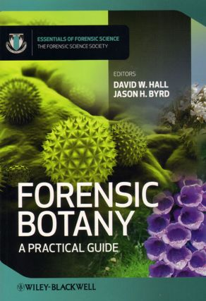 Forensic botany: a practical guide. David W. Hall, Jason H. Byrd.