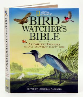 Birdwatcher's bible: a complete treasury: science, know-how, beauty, lore. Jonathan Alderfer.