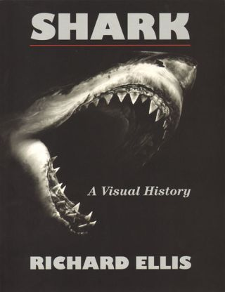 Shark: a visual history. Richard Ellis