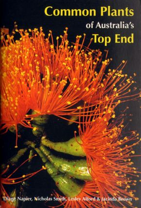 Common plants of Australia's top end. Diane Napier, Lesley Alford, Nicholas Smith, Jacinda Brown