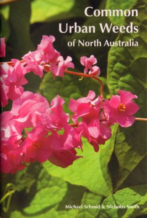Common urban weeds of north Australia. Michael Schmid, Nicholas Smith