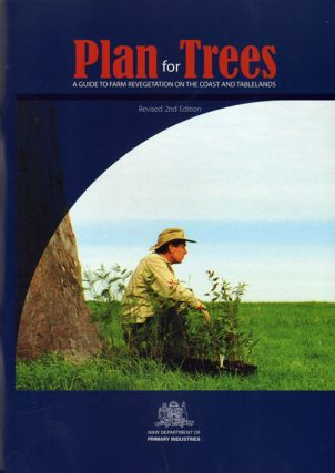 Plan for trees: a guide to farm revegetation on the coast and tablelands. David Brouwer