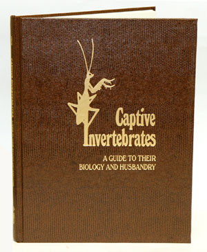 Captive invertebrates: a guide to their biology and husbandry. Fredric L. Frye.