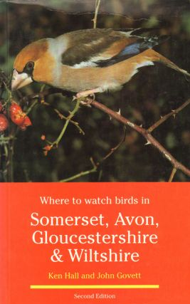 Where to watch birds in Somerset, Avon, Gloucestershire and Wiltshire. Ken Hall, John Govett