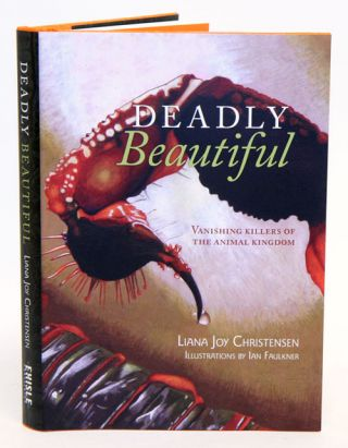 Deadly beautiful: vanishing killers of the animal kingdom. Liana Joy Christensen, Ian Faulkner
