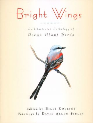 Bright wings: an illustrated anthology of poems about birds. Billy Collins, David Allen Sibley