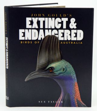 John Gould's extinct and endangered birds of Australia. Sue Taylor.