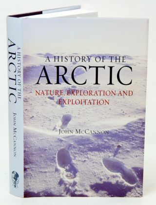 History of the Arctic: nature, exploration and exploitation. John McCannon