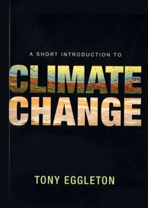 A short introduction to climate change. Tony Eggleton
