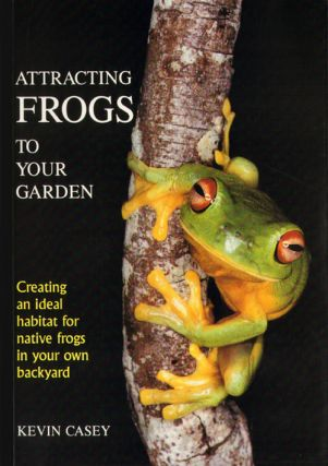 Attracting frogs to your garden: creating an ideal habitat for native frogs in your own backyard....