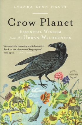 Crow planet: essential wisdom from the urban wilderness. Lyanda Lynn Haupt.