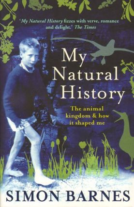 My natural history: the animal kingdom and how it shaped me. Simon Barnes.
