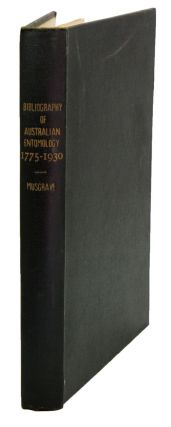 Bibliography of Australian entomology 1775-1930: with biographical notes on authors and collectors. Anthony Musgrave.