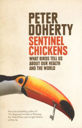 Sentinel chickens: what birds tell us about our health and the world. Peter Doherty