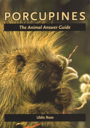 Porcupines: the animal answer guide. Uldis Roze