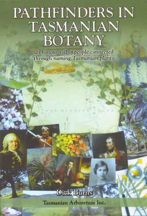 Pathfinders in Tasmanian botany: an honour roll of people connected through naming Tasmanian plants. Dick Burns.