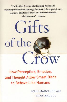 Gifts of the crow: how perception, emotion, and thought allow smart birds to behave like humans....