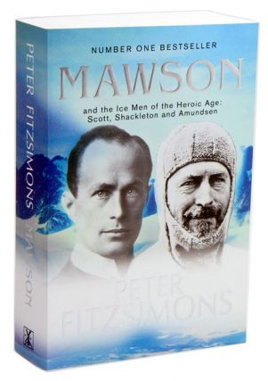 Mawson: and the ice men of the heroic age: Scott, Shackelton and Amundsen