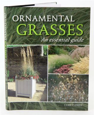 Ornamental grasses: an essential guide. Cliff Plowes.