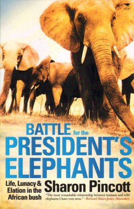 Battle for the president's elephants: life, lunacy and elation in the African bush