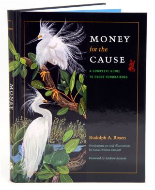 Money for the cause: a complete guide to event fundraising. Rudolph A. Rosen
