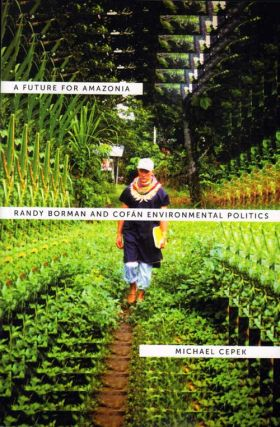 Future for Amazonia: Randy Borman and Cofan environmental politics. Michael Cepek