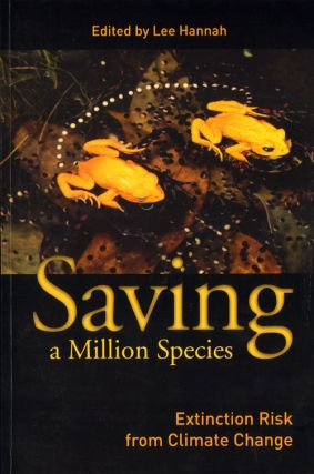 Saving a million species: extinction risk from climate change. Lee Hannah.