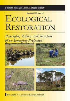 Ecological restoration: principles, values, and structure of an emerging profession. Andre F. Clewell, James Aronson.