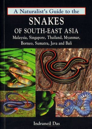 A naturalist's guide to the snakes of south-east Asia: Malaysia, Singapore, Thailand, Myanmar, Borneo, Sumatra, Java and Bali. Indraneil Das.
