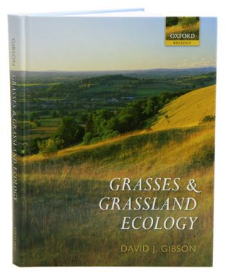 Grasses and grassland ecology. David J. Gibson.