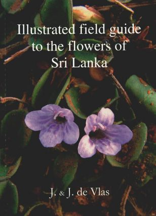 Illustrated field guide to the flowers of Sri Lanka. Jacob De Vlas, Johanna De Vlas