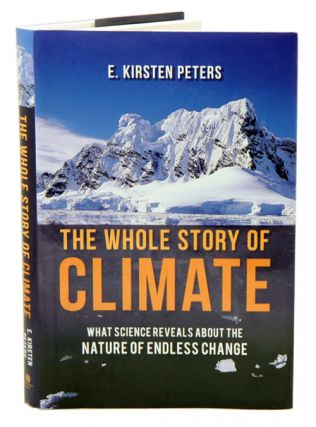 The whole story of climate: what science reveals about the nature of endless change. E. Kirsten...