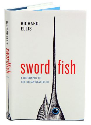 Swordfish: a biography of the ocean gladiator. Richard Ellis.