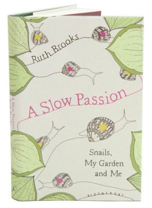 Slow passion: snails, my garden and me. Ruth Brooks.