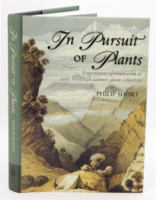 The pursuit of plants: experiences of nineteenth and early twentieth century plant collectors. Philip Short.