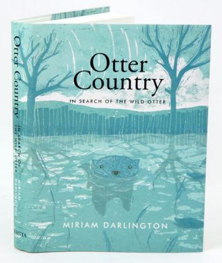 Otter country: in search of the wild otter. Miriam Darlington.