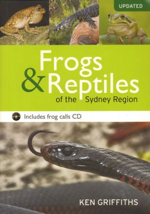 Frogs and reptiles of the Sydney region. Ken Griffiths