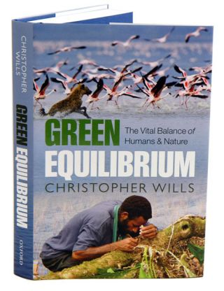 Green equilibrium: the vital balance of humans and nature. Christopher Wills