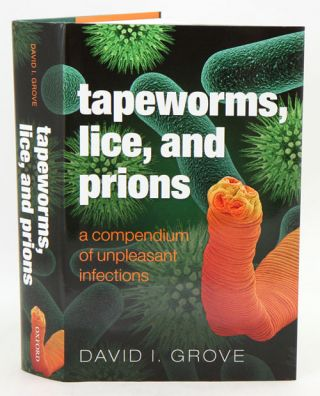 Tapeworms, lice and prions: a compendium of unpleasant infections. David I. Grove
